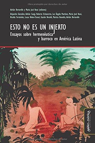 Esto no es un injerto: Ensayos sobre hermenéutica y barroco en América Latina por Adrián Bertorello