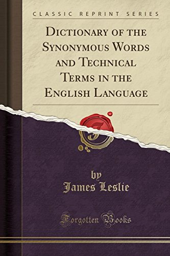 Dictionary of the Synonymous Words and Technical Terms in the English Language (Classic Reprint) par Dr James Leslie
