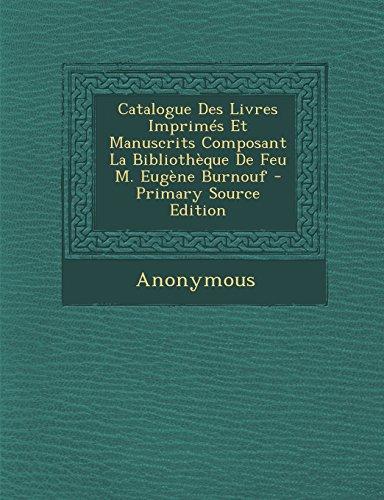 Catalogue Des Livres Imprimes Et Manuscrits Composant La Bibliotheque de Feu M. Eugene Burnouf - Primary Source Edition