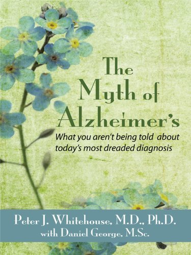 The Myth's of Alzheimer's: What You Aren't Being Told about Today's Most Dreaded Diagnosis (Thorndike Health, Home & Learning) by Peter J. Whitehouse (2009-10-01)