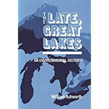 The Late, Great Lakes: An Environmental History (Great Lakes Books Series) by William Ashworth (1987-05-01)