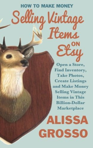 how-to-make-money-selling-vintage-items-on-etsy-open-a-store-find-inventory-take-photos-create-listi