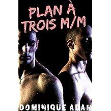 Plan A Trois M/M (+ Histoire Bonus): (Roman Érotique MM, HARD, Dans le Noir, Interdit, Première Fois, Sexe A Plusieurs, Threesome, Gay M/M)