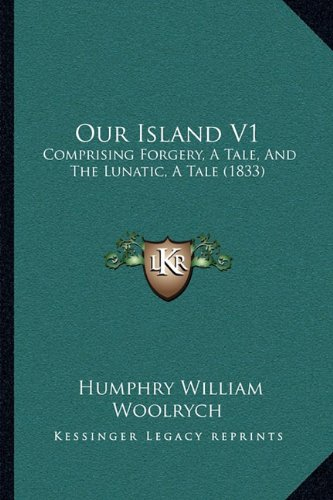 Our Island V1: Comprising Forgery, a Tale, and the Lunatic, a Tale (1833)