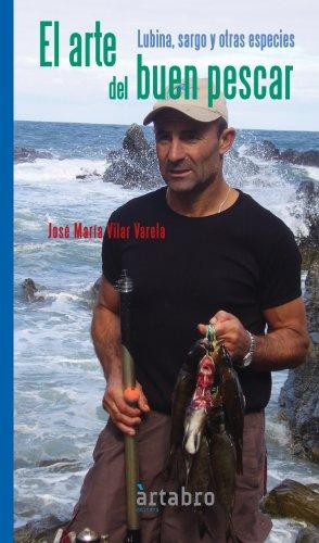 El arte del buen pescar: Lubina, sargo y otras especies por José María Vilar Varela