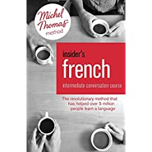 Insider's French: Intermediate Conversation Course (Learn French with the Michel Thomas Method)