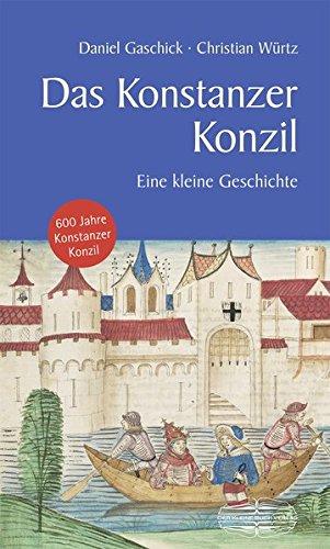 Das Konstanzer Konzil: Eine kleine Geschichte (Kleine Geschichte. Regionalgeschichte - fundiert und kompakt)