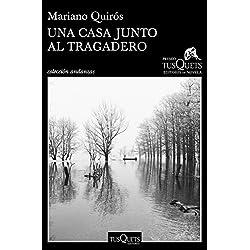 Una casa junto al Tragadero: XIII Premio Tusquets Editores de Novela 2017 (Andanzas)
