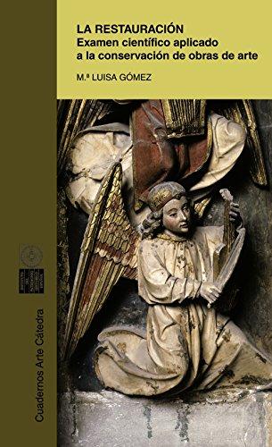La restauración: Examen científico aplicado a la conservación de obras de arte (Cuadernos Arte Cátedra) por Ma Luisa Gomez Gonzalez