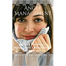 Anger Management: Igniting Your Anger Management Efforts through Self Awareness (Effective Anger Management) (Anger Management Using Cognitive Behavioral Therapy Made Simple Book 2) (English Edition)