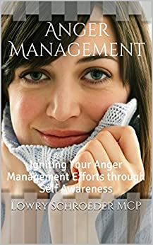Anger Management: Igniting Your Anger Management Efforts through Self Awareness (Effective Anger Management) (Anger Management Using Cognitive Behavioral Therapy Made Simple Book 2) (English Edition) von [Schroeder MCP, Lowry]