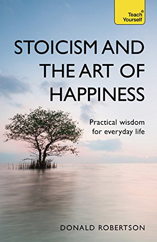 Stoicism and the Art of Happiness: Practical wisdom for everyday life