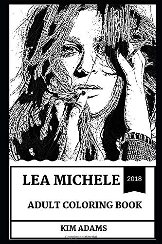 Lea Michele Adult Coloring Book: Golden Globe and Grammy Awards Nominee, Glee and Les Miserables Star Inspired Adult Coloring Book (Lea Michele Books) por Kim Adams