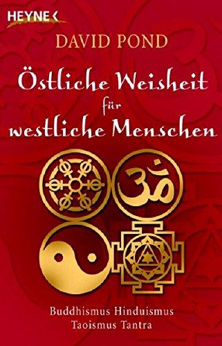 Östliche Weisheit für westliche Menschen: Buddhismus, Hinduismus, Taoismus, Tantra (Buddhismus Und Sex)