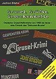 Grusel, Grüfte, Groschenhefte: Deutsche Grusel-Heftromane von 1968 bis heute - eine Chronik des