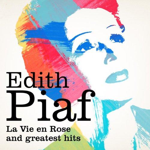 Edith Piaf : La vie en rose an...