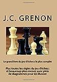 Le grand livre du jeu d'echecs le plus complet: Plus toutes les regles du jeu d'echecs et beaucoup plus encore; avec plein de diagrammes pour les illustrer