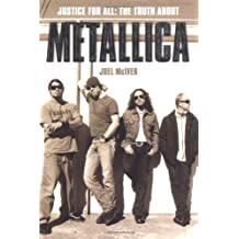 Justice for All: The Truth about Metallica by Joel McIver (2004-05-23)