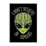 Leinwand Bild Canvas I Dont Believe In Humans Alien Gesicht Raumschiff Mode Einrichtung