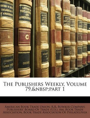 [(The Publishers Weekly, Volume 79, Part 1)] [Created by R.R. Bowker Company ] published on (March, 2010)