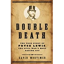 Double Death: The True Story of Pryce Lewis, the Civil War's Most Daring Spy by Gavin Mortimer (2010-08-17)