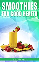 Smoothies for Good Health:  The Superfruits, Vegetables, Healthy Indulgences & Everyday Ingredients Smoothie Recipe Book (English Edition)
