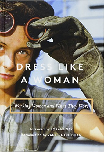 Dress like a woman-working women and what they wore par Vanessa Friedman