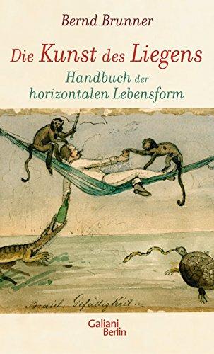 Die Kunst des Liegens: Handbuch der horizontalen Lebensform