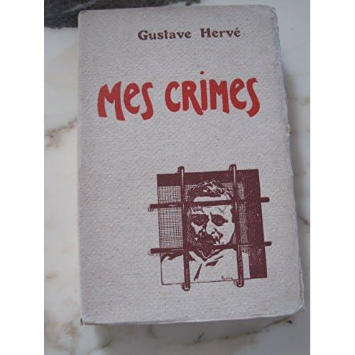 Hervé. Mes crimes, ou Onze ans de prison pour délits de presse, modeste contribution à l'histoire de la liberté de la presse sous la 3e République