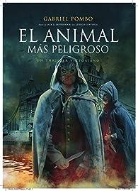 El Animal Más Peligroso: Un Thriller Victoriano par  Gabriel Antonio Pombo