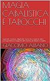 MAGIA CABALISTICA E TAROCCHI: Sepiroth, Sentieri, Qliphoth, Tarocchi, e tutte le altre corrispondenze magiche del sistema di Alister Crowley (Italian Edition)