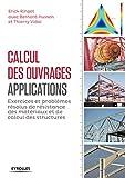 Calcul des ouvrages : applications: Exercices et problèmes résolus de résistance des matériaux et de calcul des structures