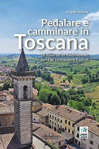 Pedalare e camminare in Toscana. 18 itinerari in Valdinievole, terra di Leonardo e Collodi di Angelo Soravia