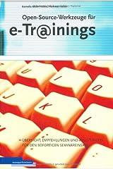 Open-Source-Werkzeuge für e-Trainings: Übersicht, Empfehlungen und Anleitungen für den sofortigen Seminareinsatz Broschiert