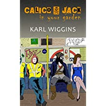 Calico Jack in your Garden: Hilarious Tales from the London Underground and Construction Sites around the Capital
