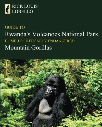 Guide To Rwanda's Volcanoes National Park: Home To Critically Endangered Mountain Gorillas by Rick Louis Lobello (2009-04-23)