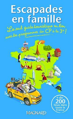 Escapades en famille : Le seul guide touristique en lien avec les programmes du CP à la 3e par  Karine Filhoulaud