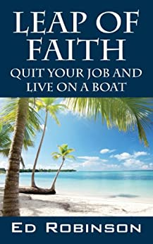 Leap of Faith: Quit Your Job and Live on a Boat (English Edition)
