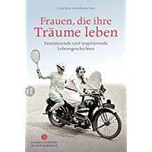 Frauen, die ihre Träume leben: Faszinierende und inspirierende Lebensgeschichten (insel taschenbuch)