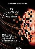 Telecharger Livres Tu es Precieux Dix jours de priere pour la guerison de l image de soi (PDF,EPUB,MOBI) gratuits en Francaise