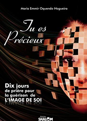 Tu es Précieux: Dix jours de prière pour la guérison de l'image de soi (French Edition)