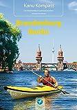 Kanu Kompass Brandenburg, Berlin: Das Reisehandbuch zum Kanuwandern
