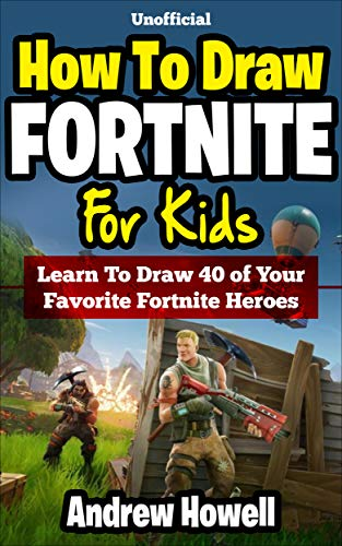How To Draw Fortnite For Kids: Learn To Draw 40 of Your Favorite Fortnite Heroes (Unofficial Book) (English Edition)