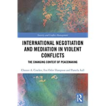International Negotiation and Mediation in Violent Conflict: The Changing Context of Peacemaking (Routledge Studies in Security and Conflict Management) (English Edition)