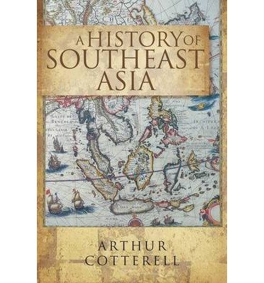 [(A History of Southeast Asia)] [ By (author) Arthur Cotterell ] [November, 2014]