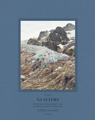 Glaciers : Inventaire photographique des glaciers du massif du Mont-Blanc Volume 1
