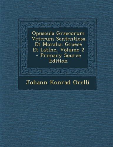 Opuscula Graecorum Veterum Sententiosa Et Moralia: Graece Et Latine, Volume 2