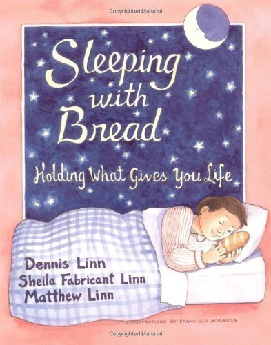 Sleeping with Bread: Holding What Gives You Life 1st (first) Edition by Dennis Linn, Sheila Fabricant Linn, Matthew Linn published by Paulist Press (1995)