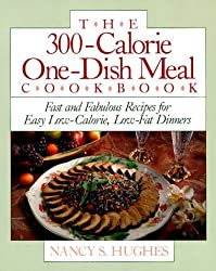 The 300-Calorie One-dish Meal Cookbook: Fast and Fabulous Recipes for Easy Low-calorie, Low-fat Dinners by Nancy S. Hughes (1992-06-01)