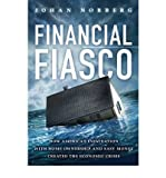 [(Financial Fiasco: How America's Infatuation with Home Ownership and Easy Money Created the Economic Crisis)] [Author: Johan Norberg] published on (October, 2009)